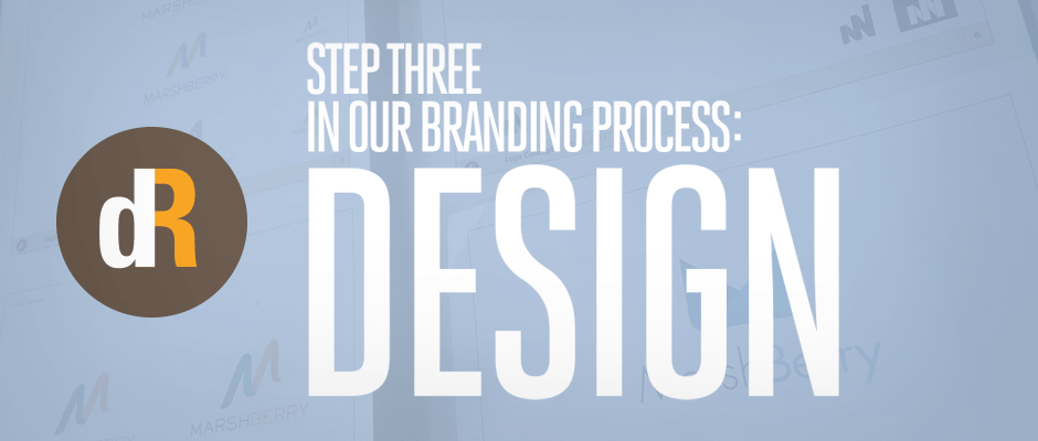 Step Three in Our Branding Process: Design