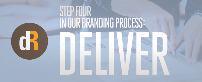 Step Four in Our Branding Process: Deliver