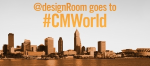 @designRoom and #CMWorld